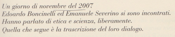 https://books.google.it/books?id=37QQCgAAQBAJ&pg=PT1&lpg=PT1&dq=Edoardo+Boncinelli,+Emanuele+Severino,+Dialogo+su+ETICA+e+SCIENZA,+Editrice+San+Raffaele&source=bl&ots=4BRsI6fQex&sig=ACfU3U0wVBVVo1iMKLSJr1_CK-BVztU2EA&hl=it&sa=X&ved=2ahUKEwjUjOPK-svmAhUD-qQKHRkID504ChDoATAGegQIChAB#v=onepage&q=Edoardo%20Boncinelli%2C%20Emanuele%20Severino%2C%20Dialogo%20su%20ETICA%20e%20SCIENZA%2C%20Editrice%20San%20Raffaele&f=false